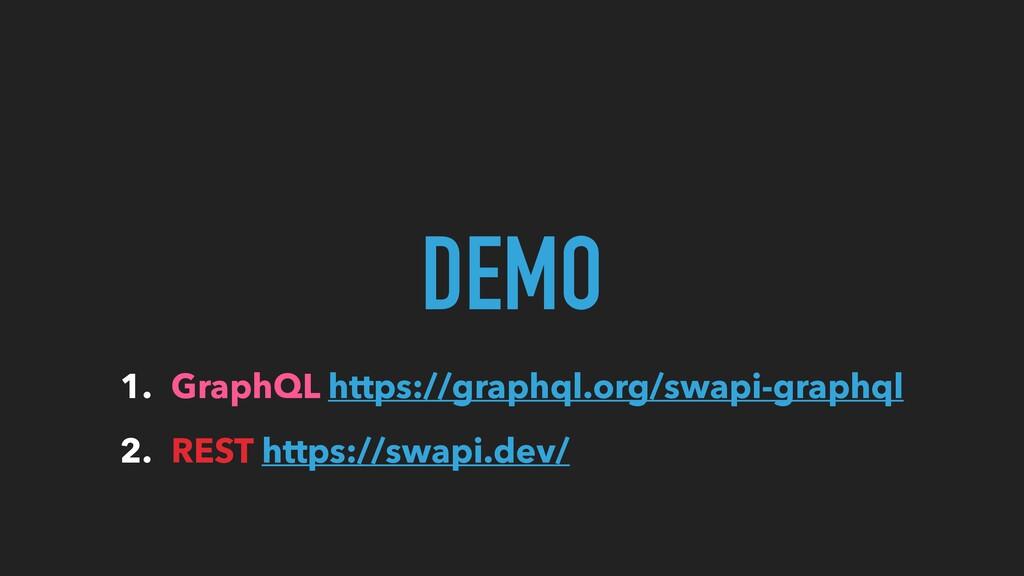 DEMO 1. GraphQL https://graphql.org/swapi-graph...