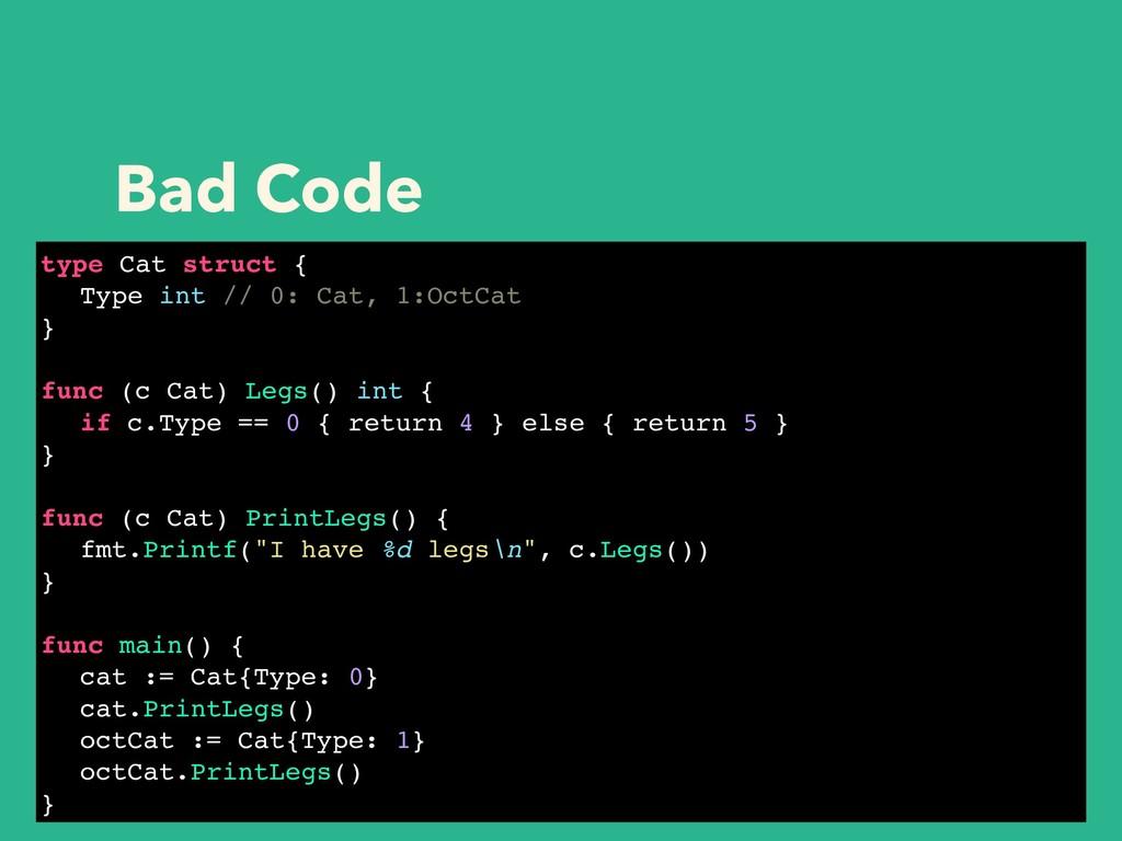 Bad Code type Cat struct { Type int // 0: Cat, ...