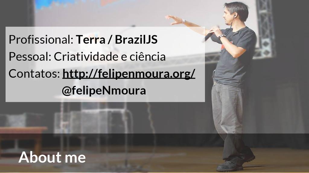 About me Profissional: Terra / BrazilJS Pessoal...