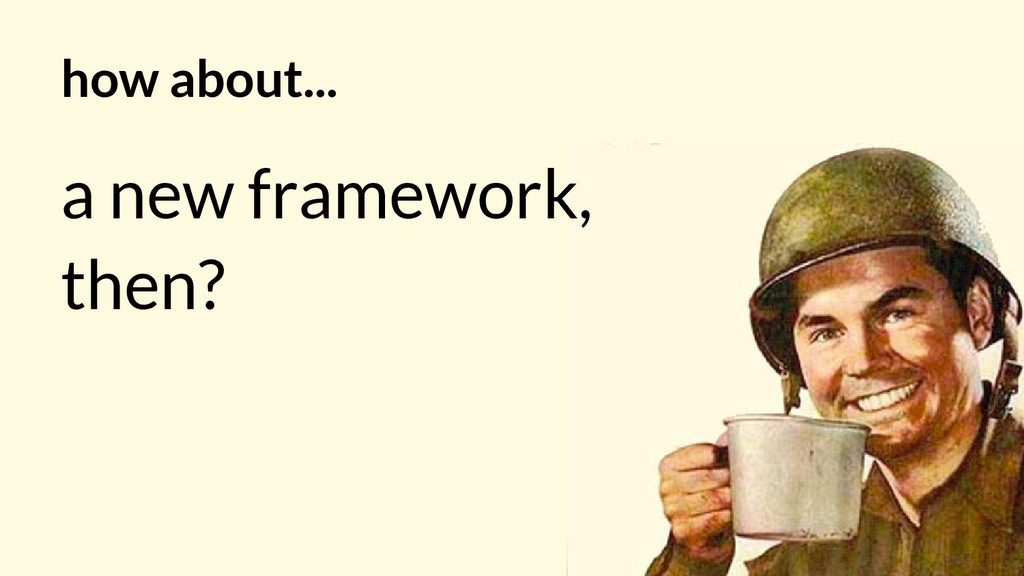 how about... a new framework, then?