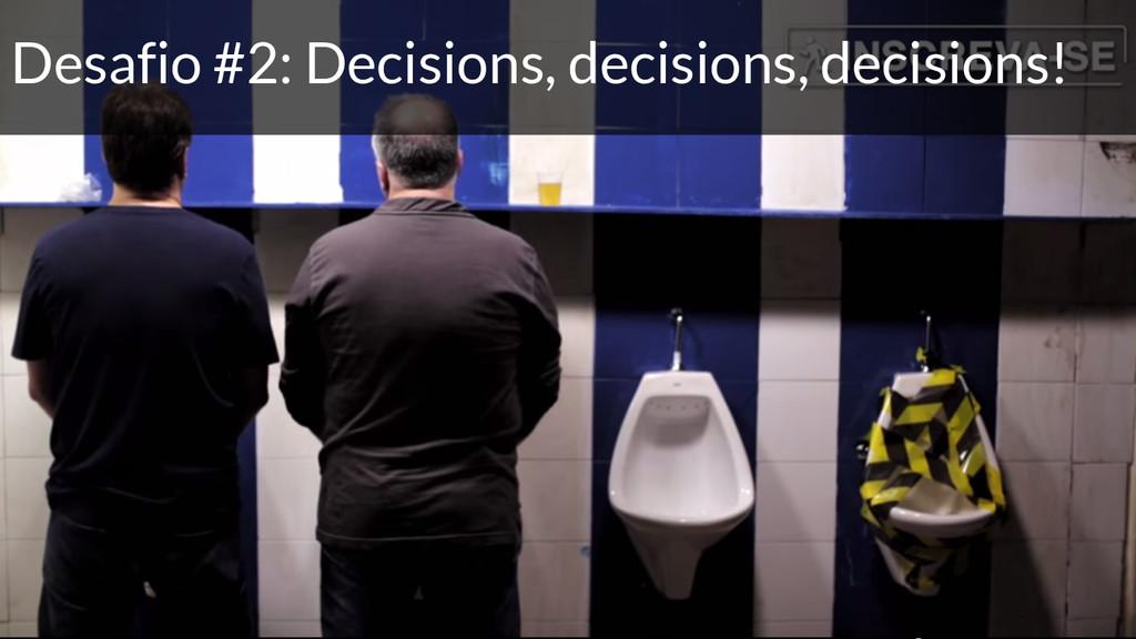 Desafio #2: Decisions, decisions, decisions!