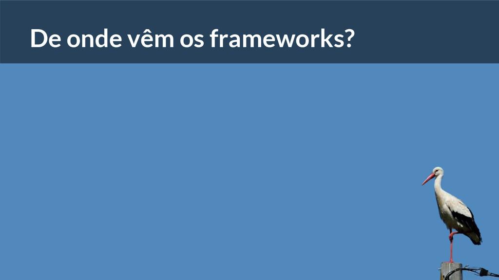 De onde vêm os frameworks?