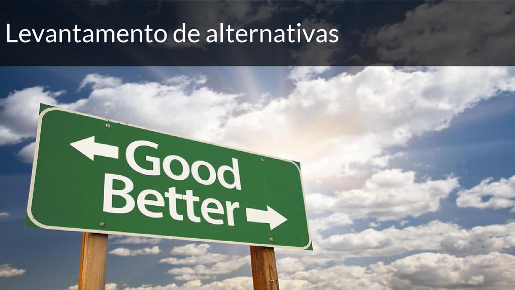 Levantamento de alternativas