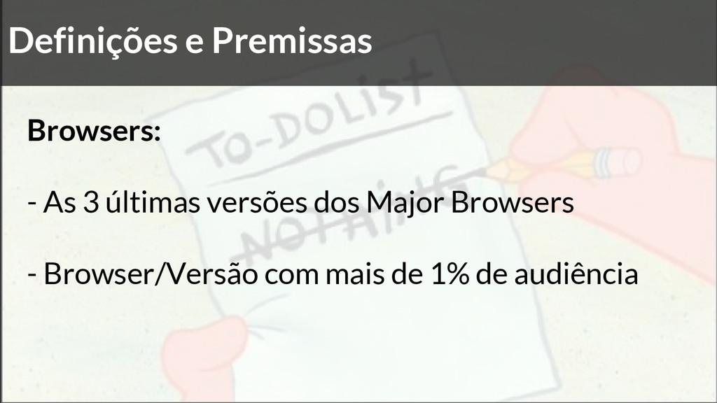 Definições e Premissas Browsers: - As 3 últimas...