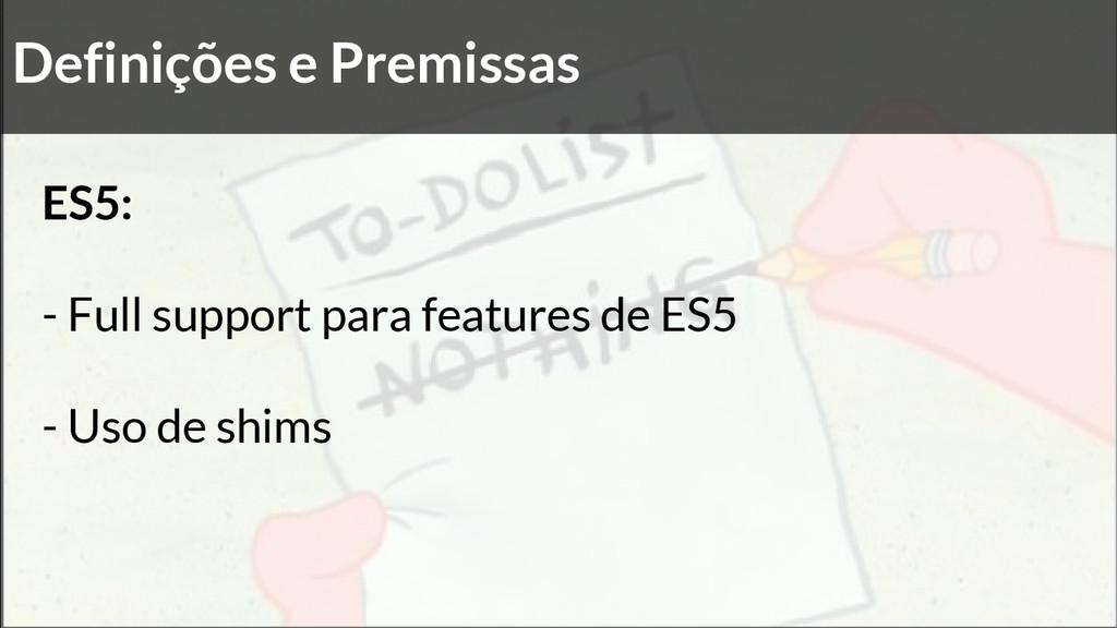 Definições e Premissas ES5: - Full support para...