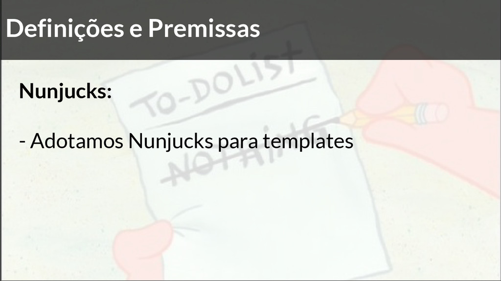 Definições e Premissas Nunjucks: - Adotamos Nun...