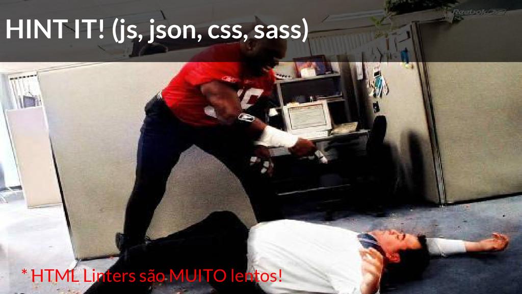 HINT IT! (js, json, css, sass) * HTML Linters s...