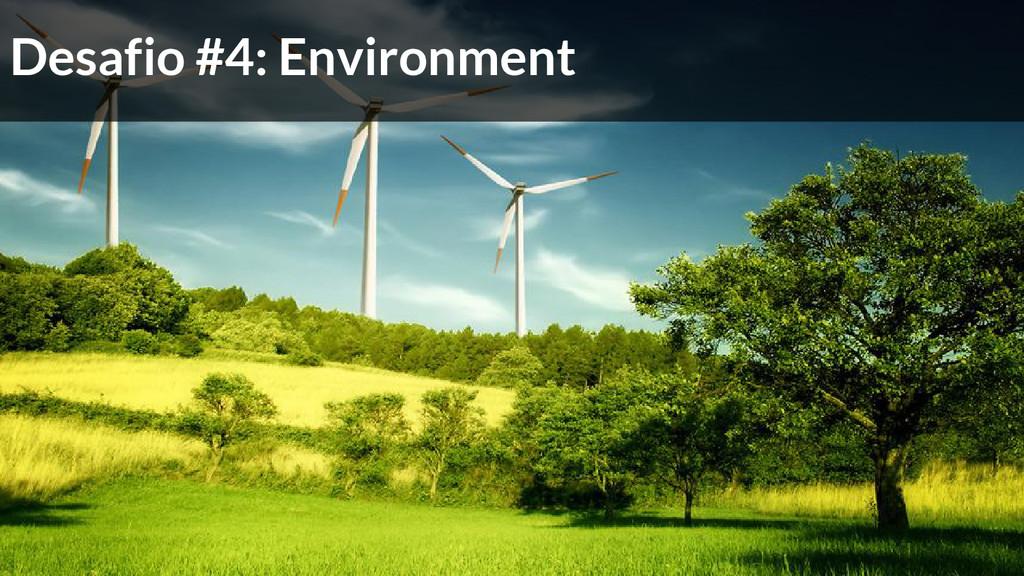 Desafio #4: Environment