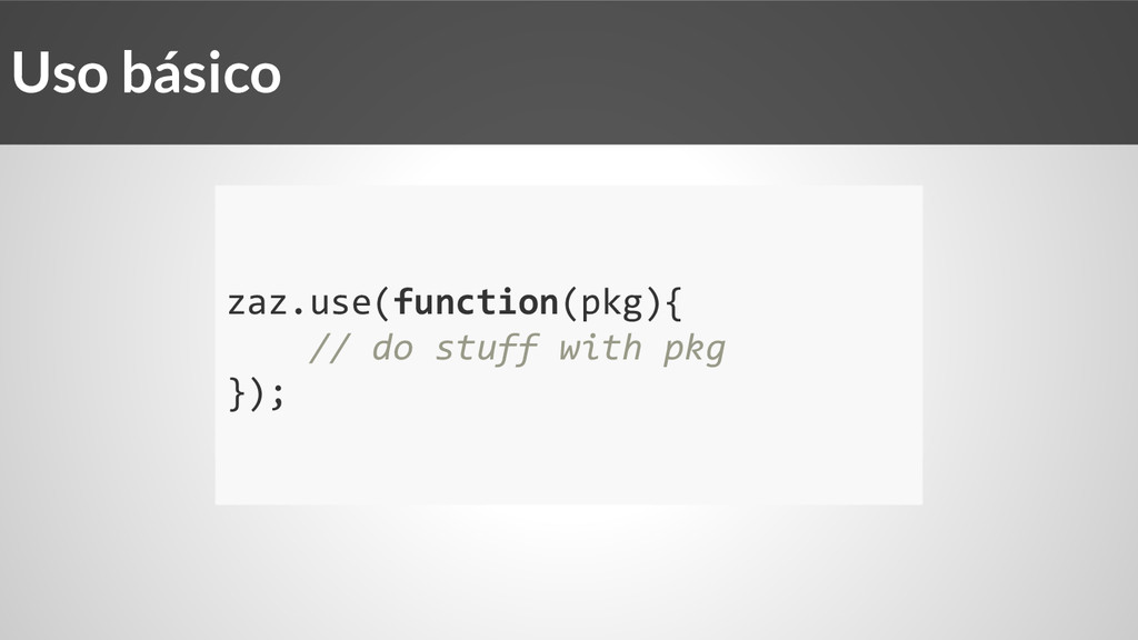 zaz.use(function(pkg){ // do stuff with pkg });...