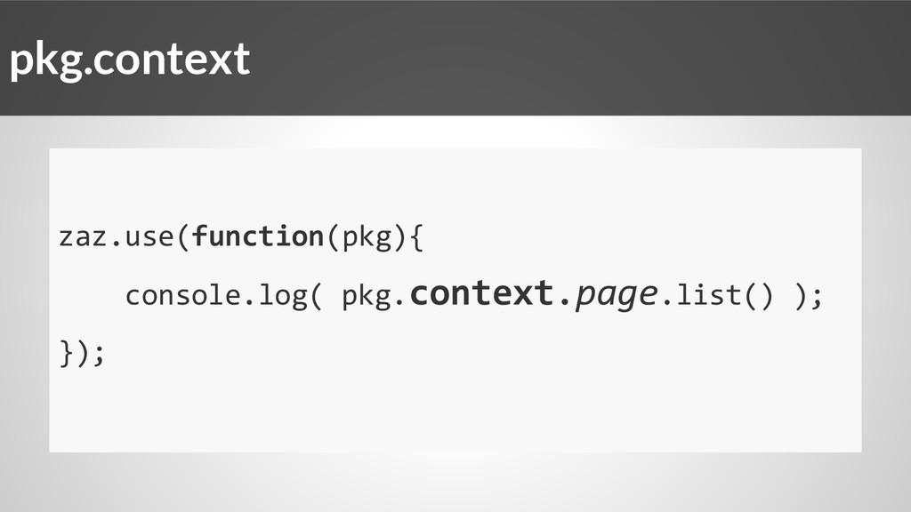 zaz.use(function(pkg){ console.log( pkg.context...