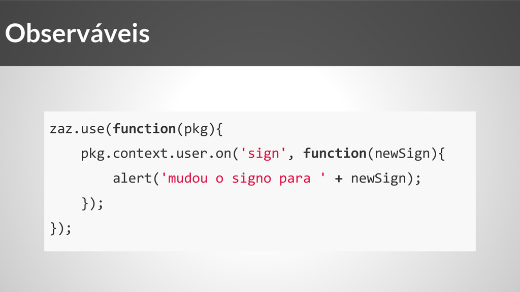 zaz.use(function(pkg){ pkg.context.user.on('sig...