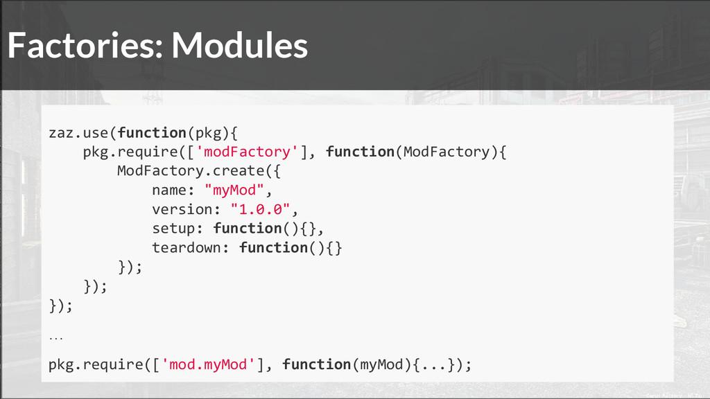 Factories: Modules zaz.use(function(pkg){ pkg.r...