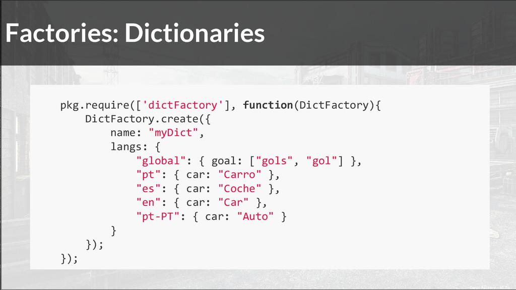 Factories: Dictionaries pkg.require(['dictFacto...