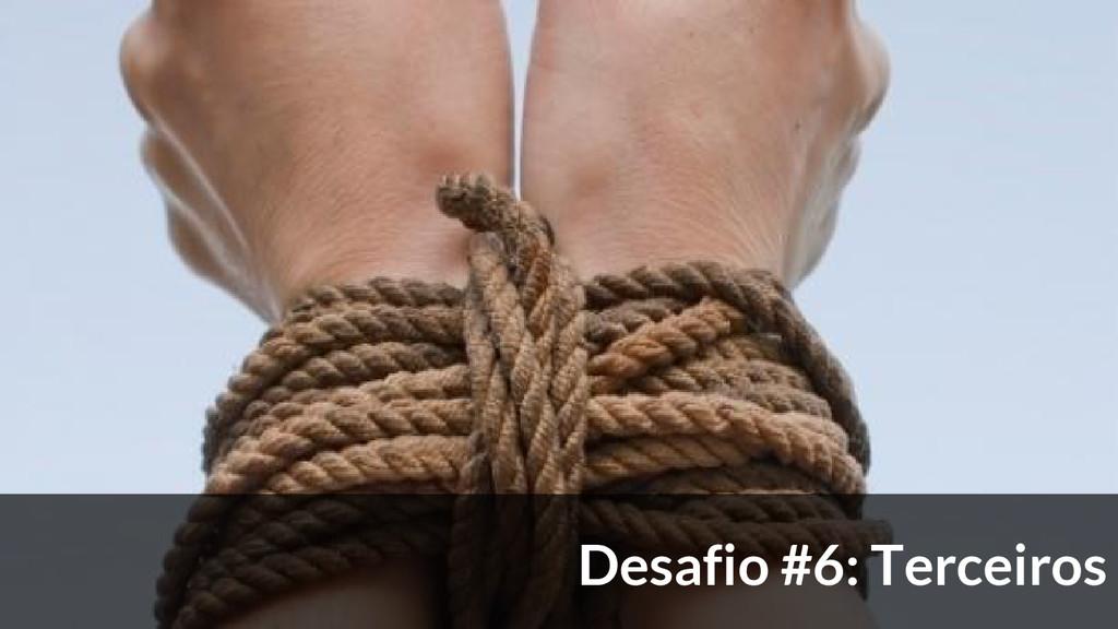 Desafio #6: Terceiros