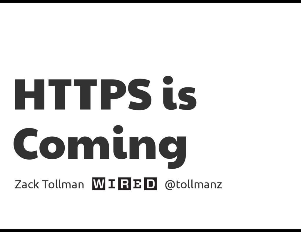HTTPS is Coming Zack Tollman @tollmanz