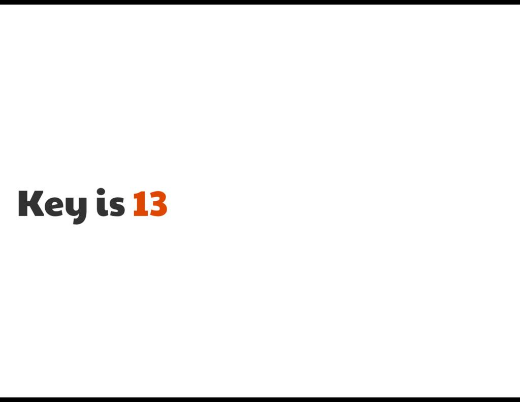 Key is 13