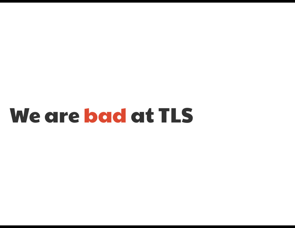 We are bad at TLS