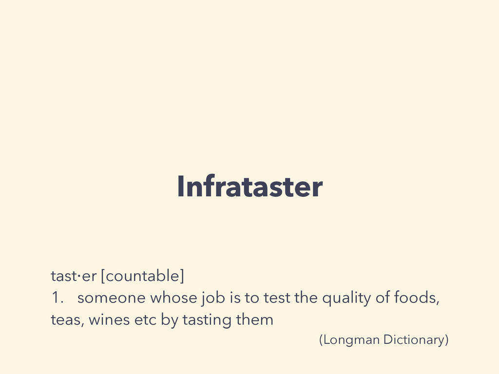 Infrataster tast‧er [countable] 1. someone whos...