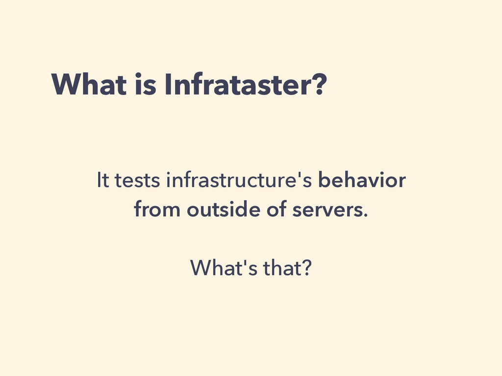 What is Infrataster? It tests infrastructure's ...