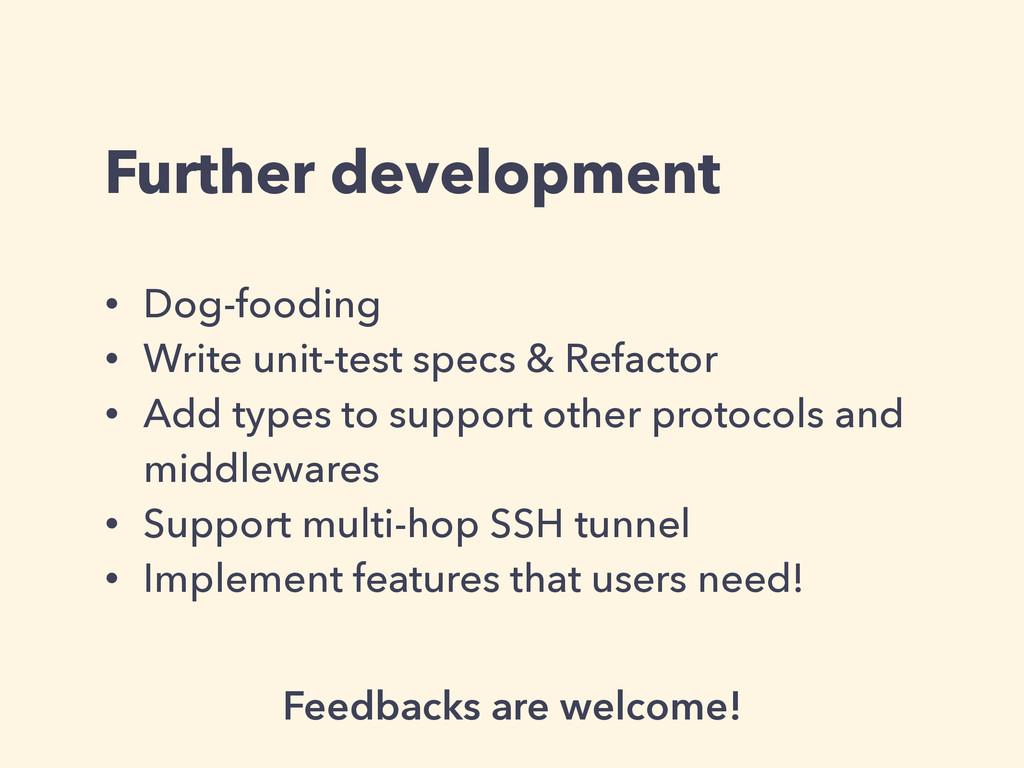 Further development • Dog-fooding • Write unit-...