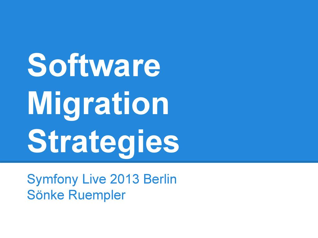 Software Migration Strategies Symfony Live 2013...