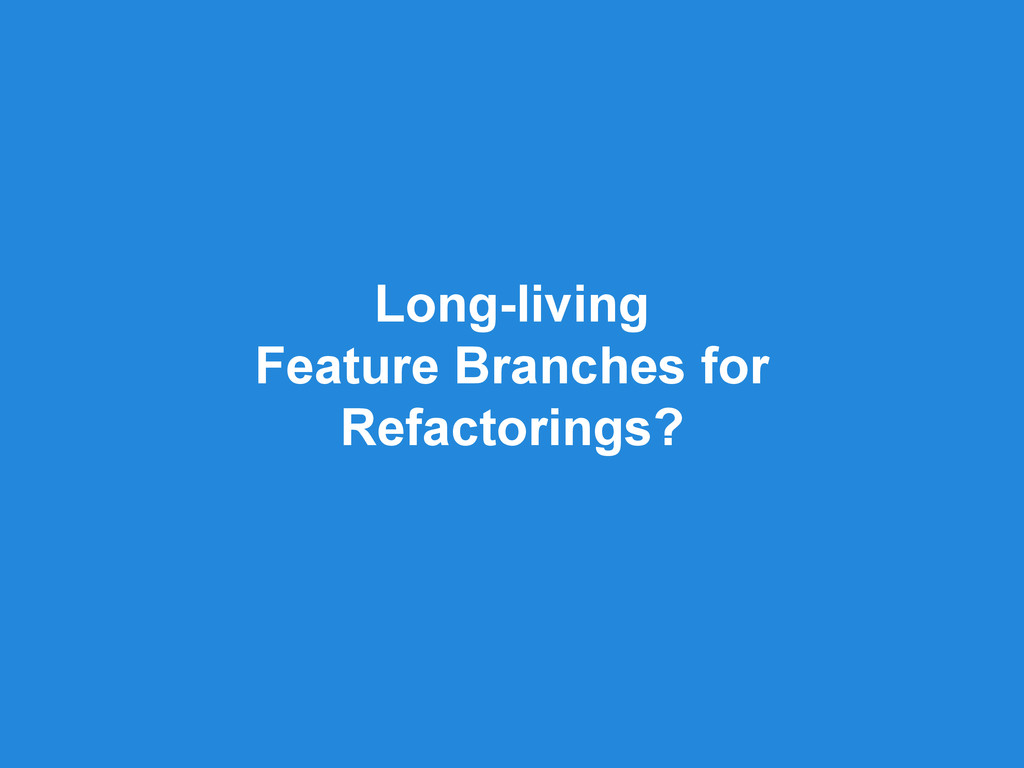 Long-living Feature Branches for Refactorings?