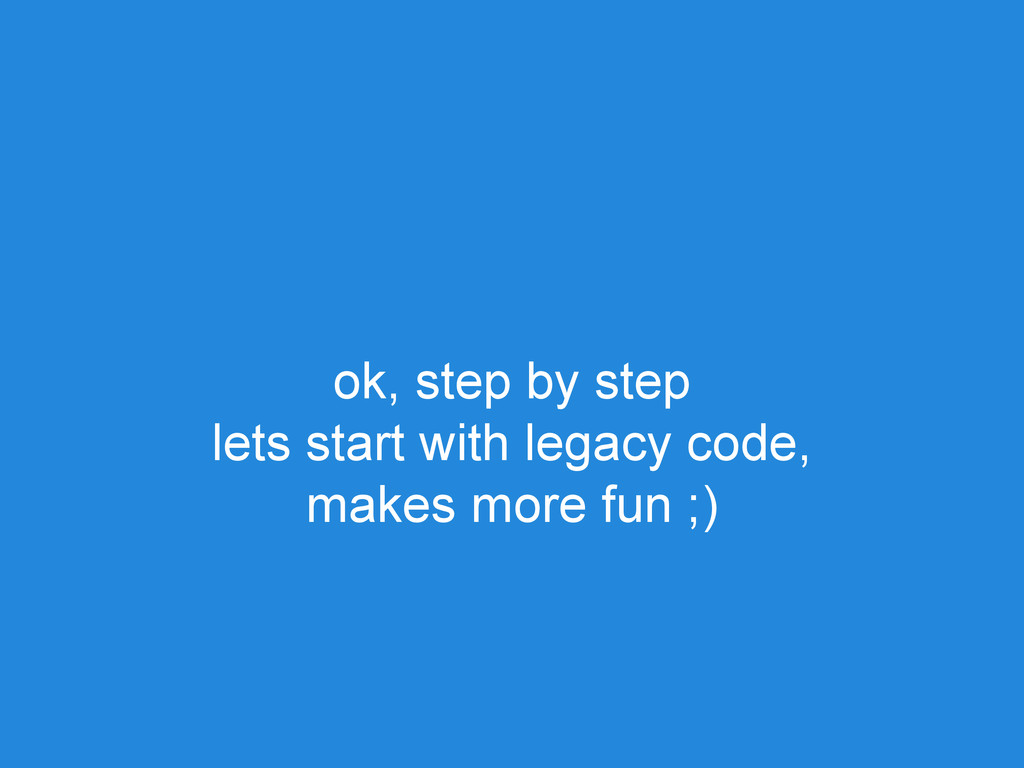 ok, step by step lets start with legacy code, m...