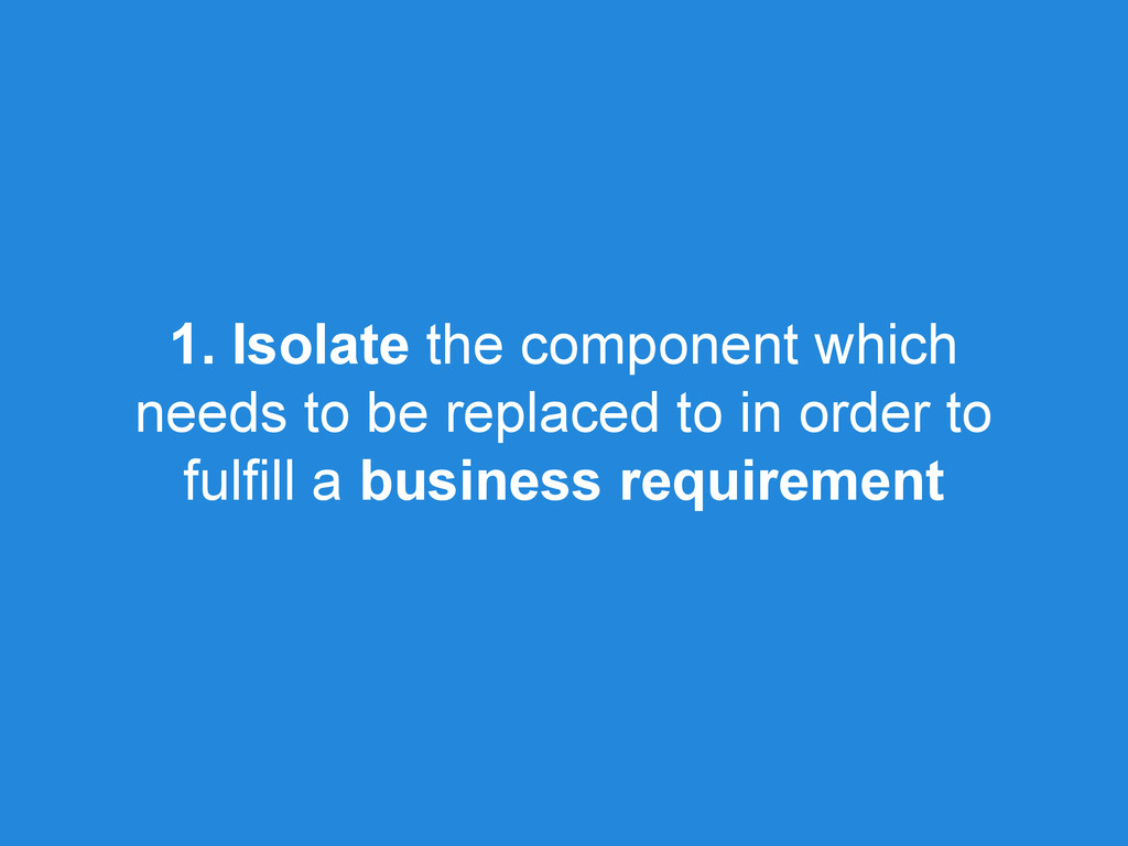1. Isolate the component which needs to be repl...