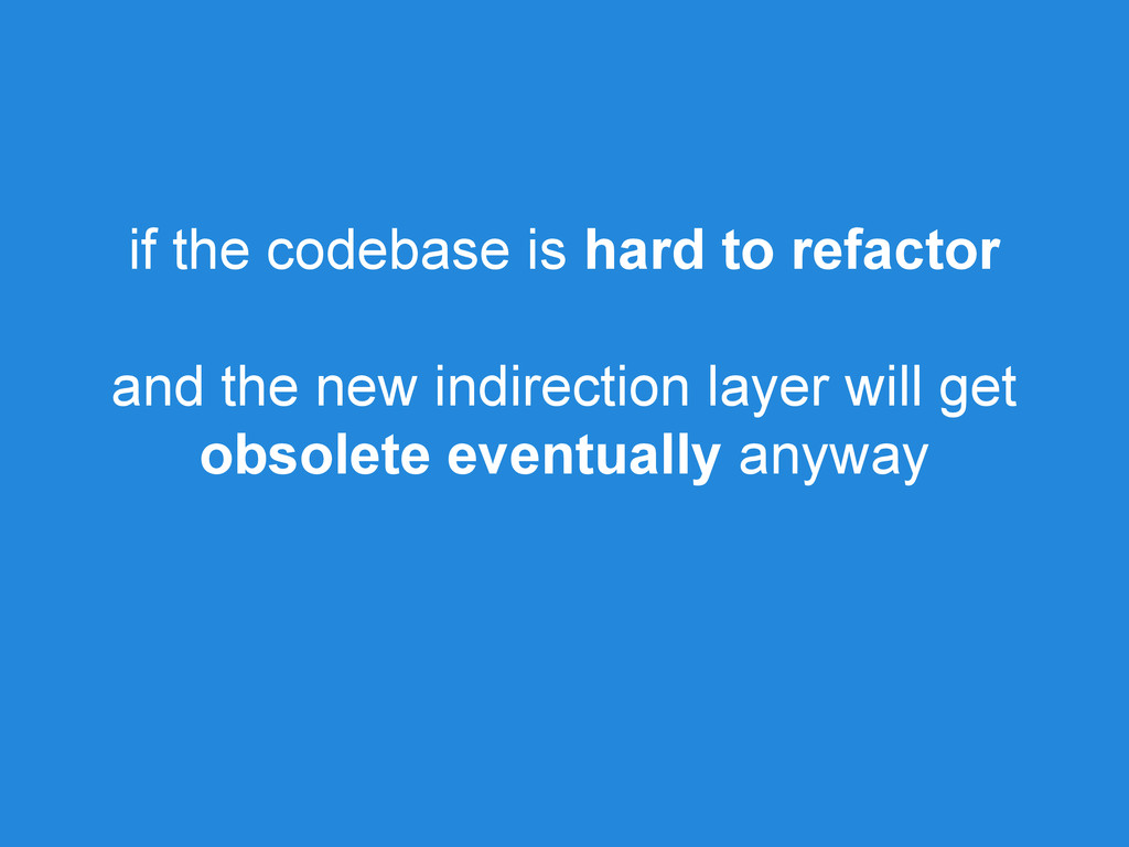 if the codebase is hard to refactor and the new...