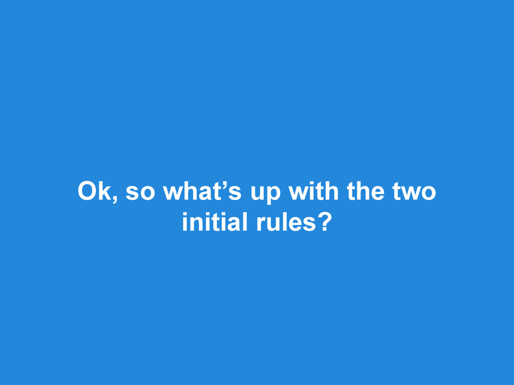 Ok, so what's up with the two initial rules?