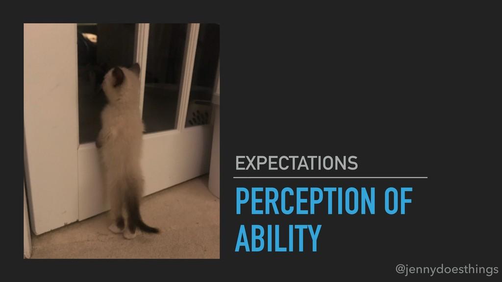 PERCEPTION OF ABILITY EXPECTATIONS @jennydoesth...