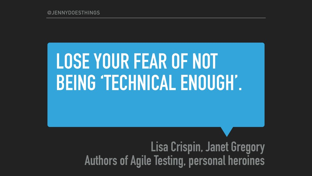 LOSE YOUR FEAR OF NOT BEING 'TECHNICAL ENOUGH'....