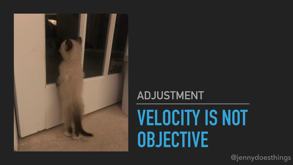 VELOCITY IS NOT OBJECTIVE ADJUSTMENT @jennydoes...