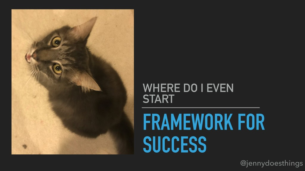 FRAMEWORK FOR SUCCESS WHERE DO I EVEN START @je...