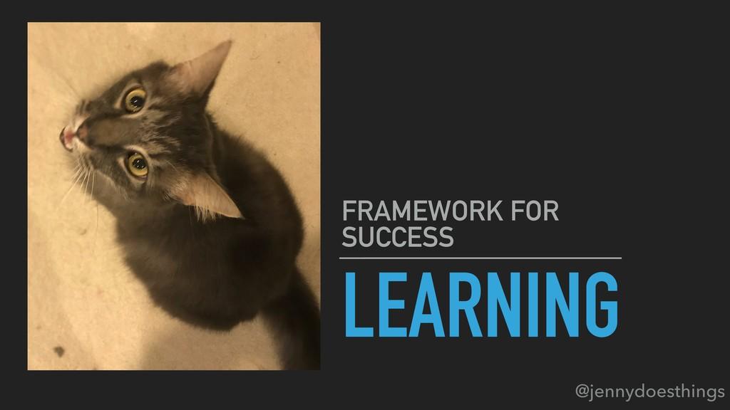 LEARNING FRAMEWORK FOR SUCCESS @jennydoesthings