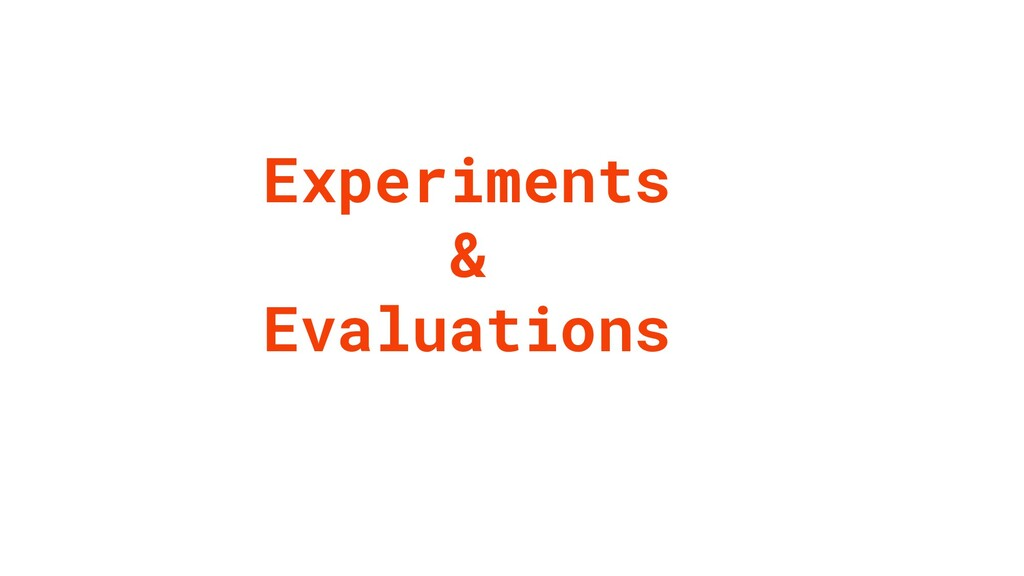 Experiments & Evaluations
