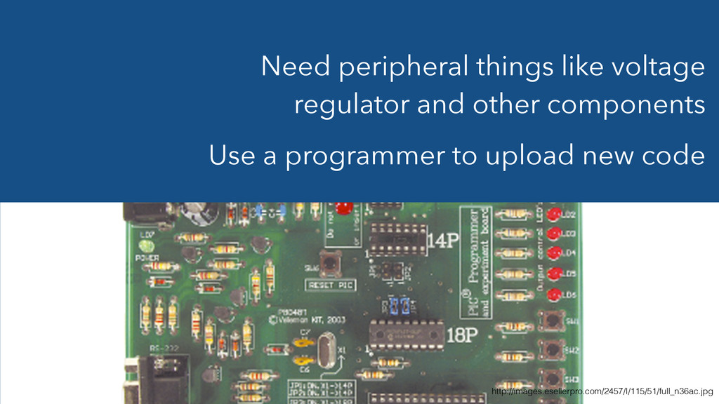 Need peripheral things like voltage regulator a...