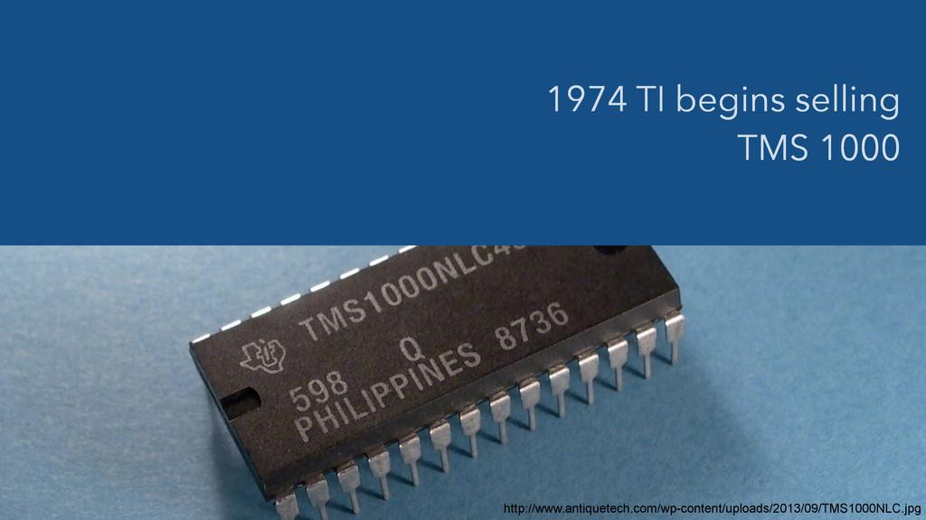 1974 TI begins selling TMS 1000 http://www.anti...