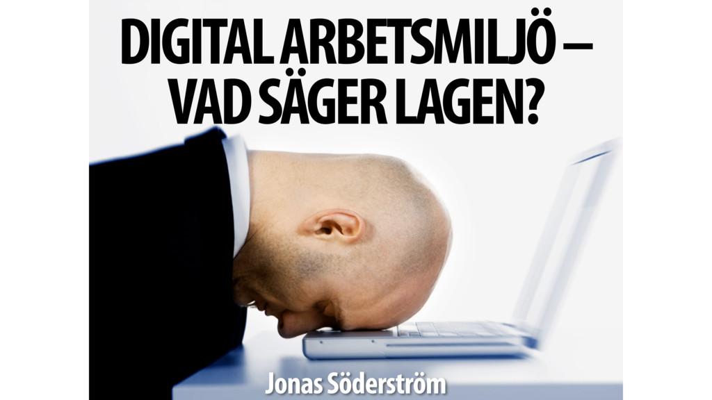 DIGITAL ARBETSMILJÖ – VAD SÄGER LAGEN? Jonas Sö...
