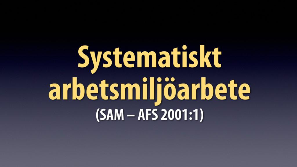 Systematiskt arbetsmiljöarbete (SAM – AFS 2001:...