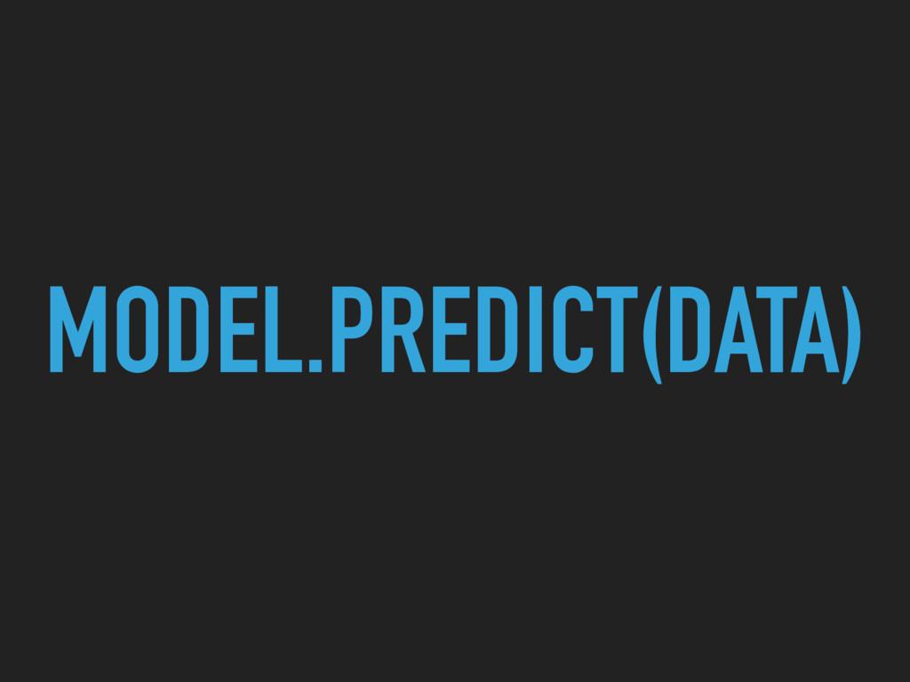 MODEL.PREDICT(DATA)