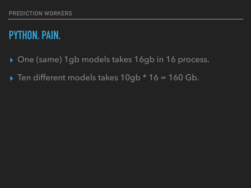 PREDICTION WORKERS PYTHON. PAIN. ▸ One (same) 1...