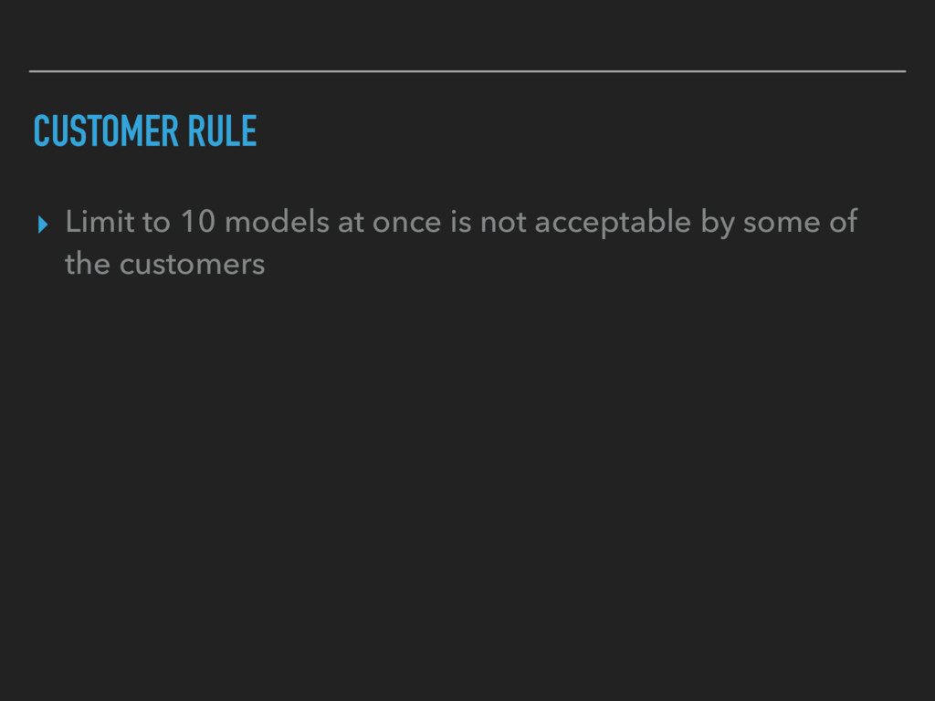 CUSTOMER RULE ▸ Limit to 10 models at once is n...
