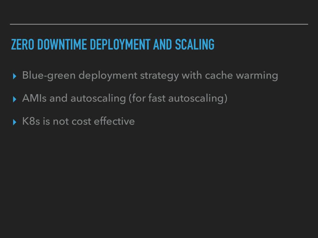 ZERO DOWNTIME DEPLOYMENT AND SCALING ▸ Blue-gre...