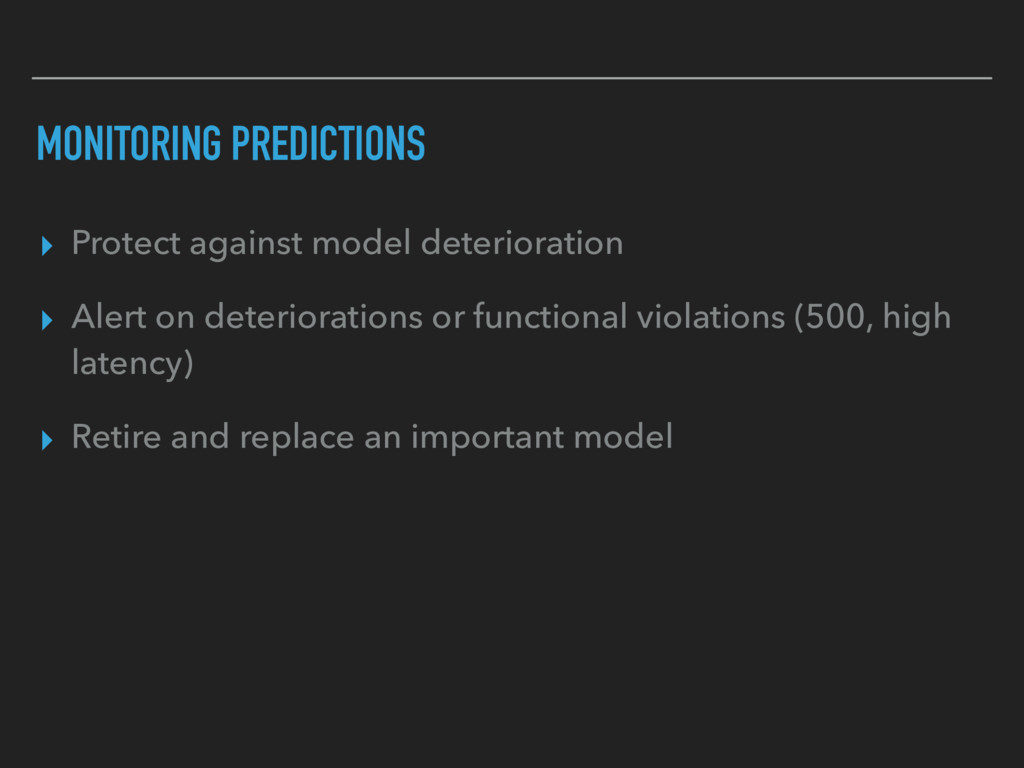MONITORING PREDICTIONS ▸ Protect against model ...
