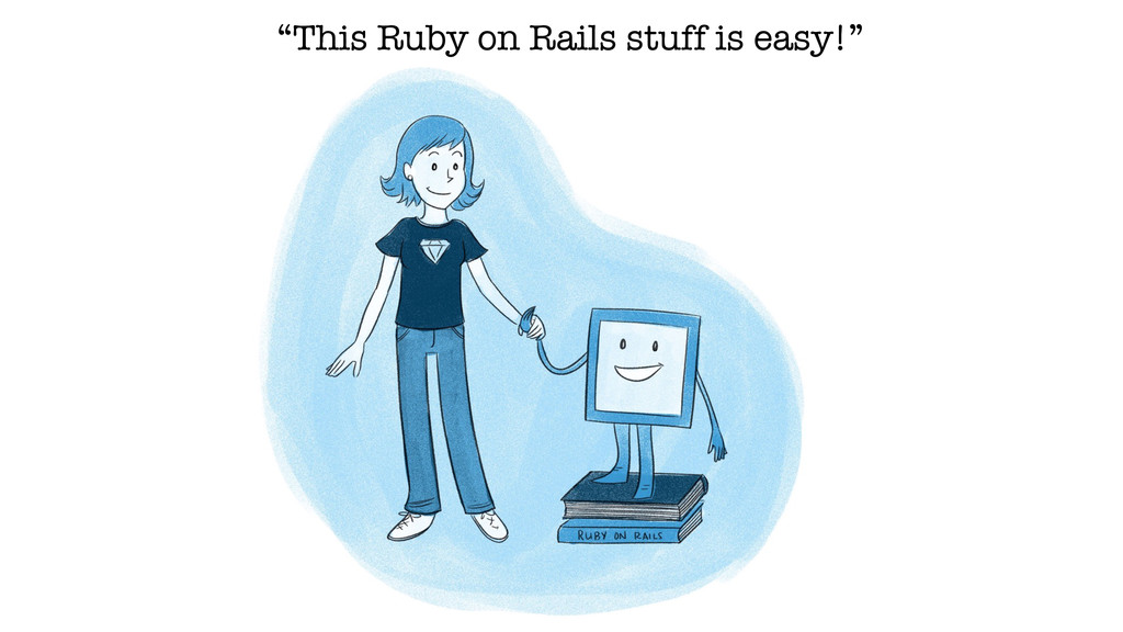 """""""This Ruby on Rails stuff is easy!"""""""