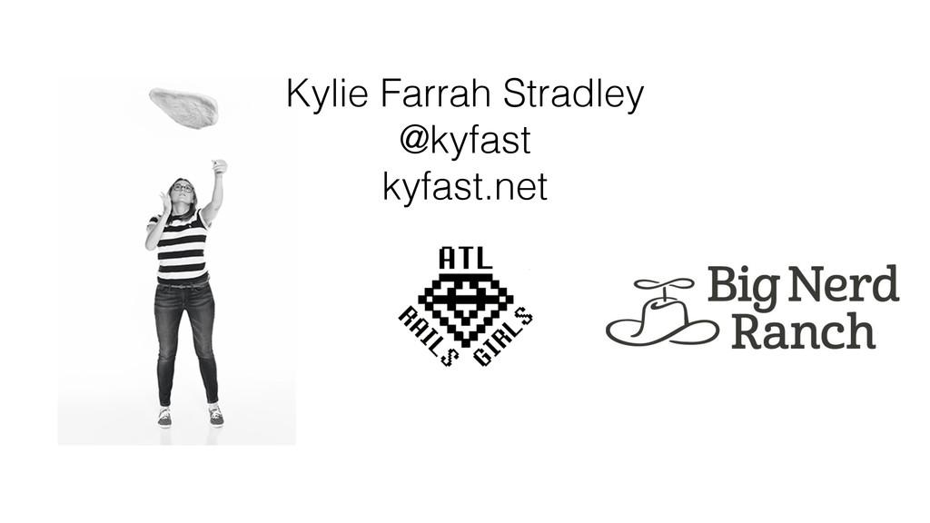 Kylie Farrah Stradley @kyfast kyfast.net