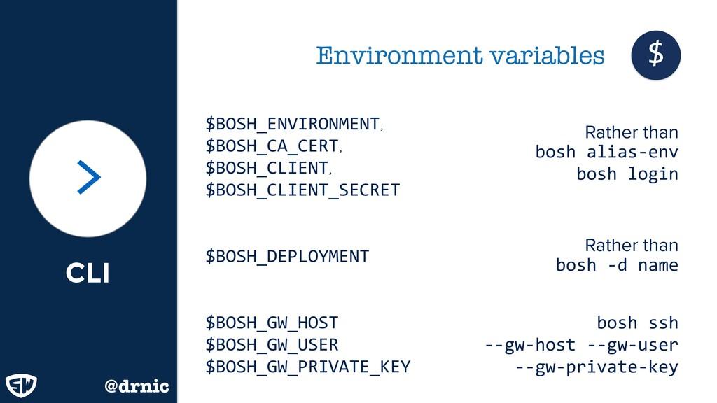 CLI > Environment variables $ $BOSH_ENVIRONMENT...