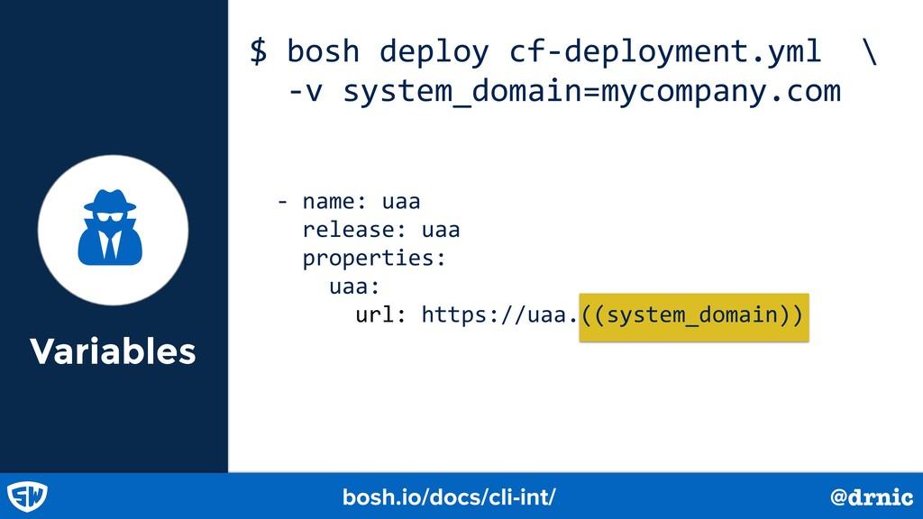 Variables $ bosh deploy cf-deployment.yml \ -v ...