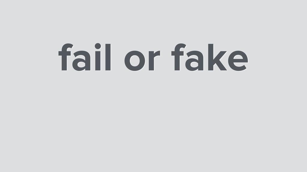 fail or fake